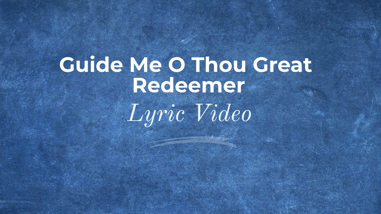 Guide Me O Thou Great Redeemer