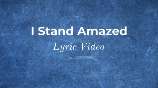 I Stand Amazed Lyric Video Thumbnail