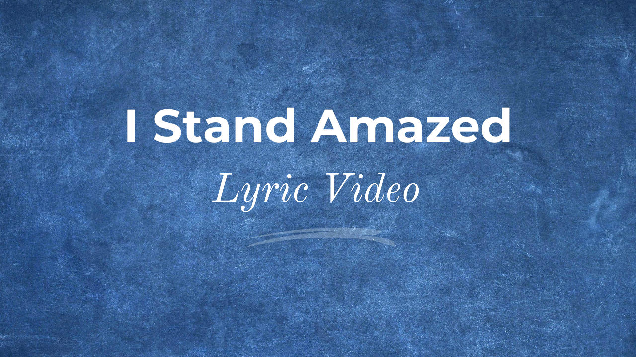 I Stand Amazed Lyric Video Thumbnail
