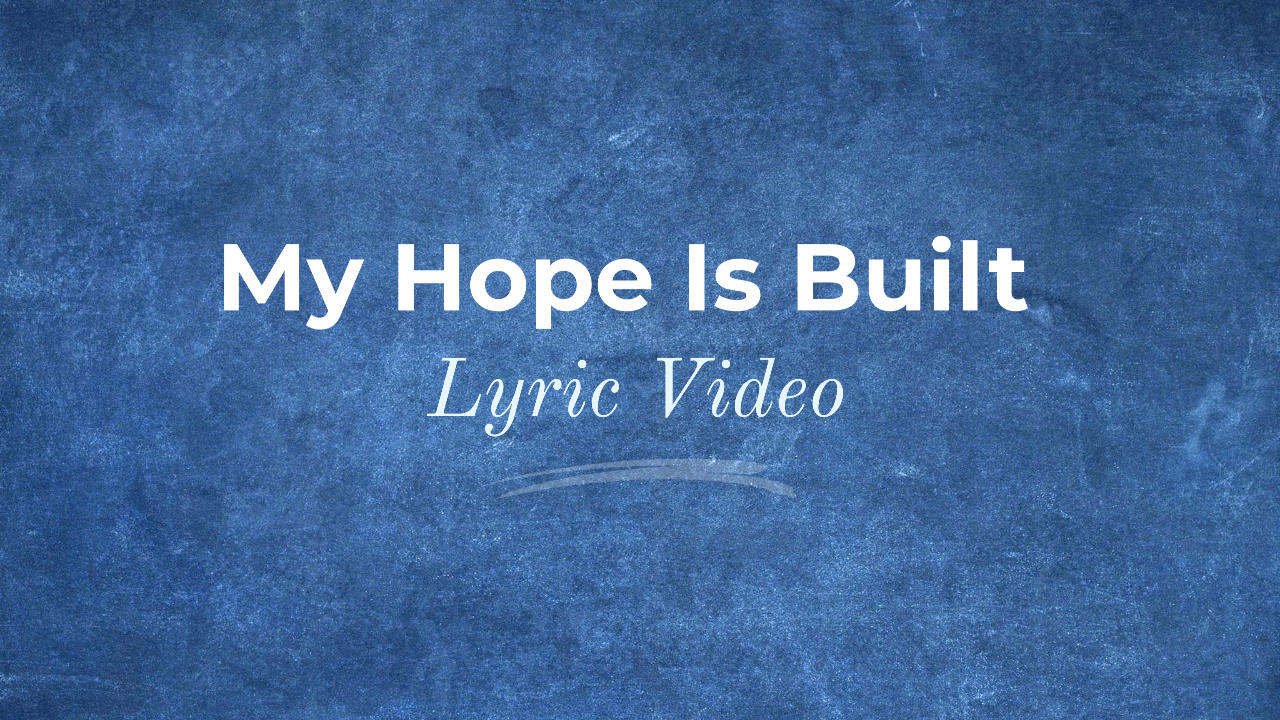My Hope Is Built Lyric Video Thumbnail