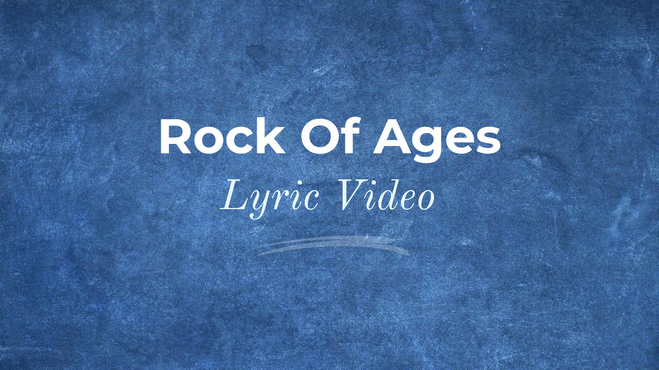 Rock Of Ages Lyric Video Thumbnail