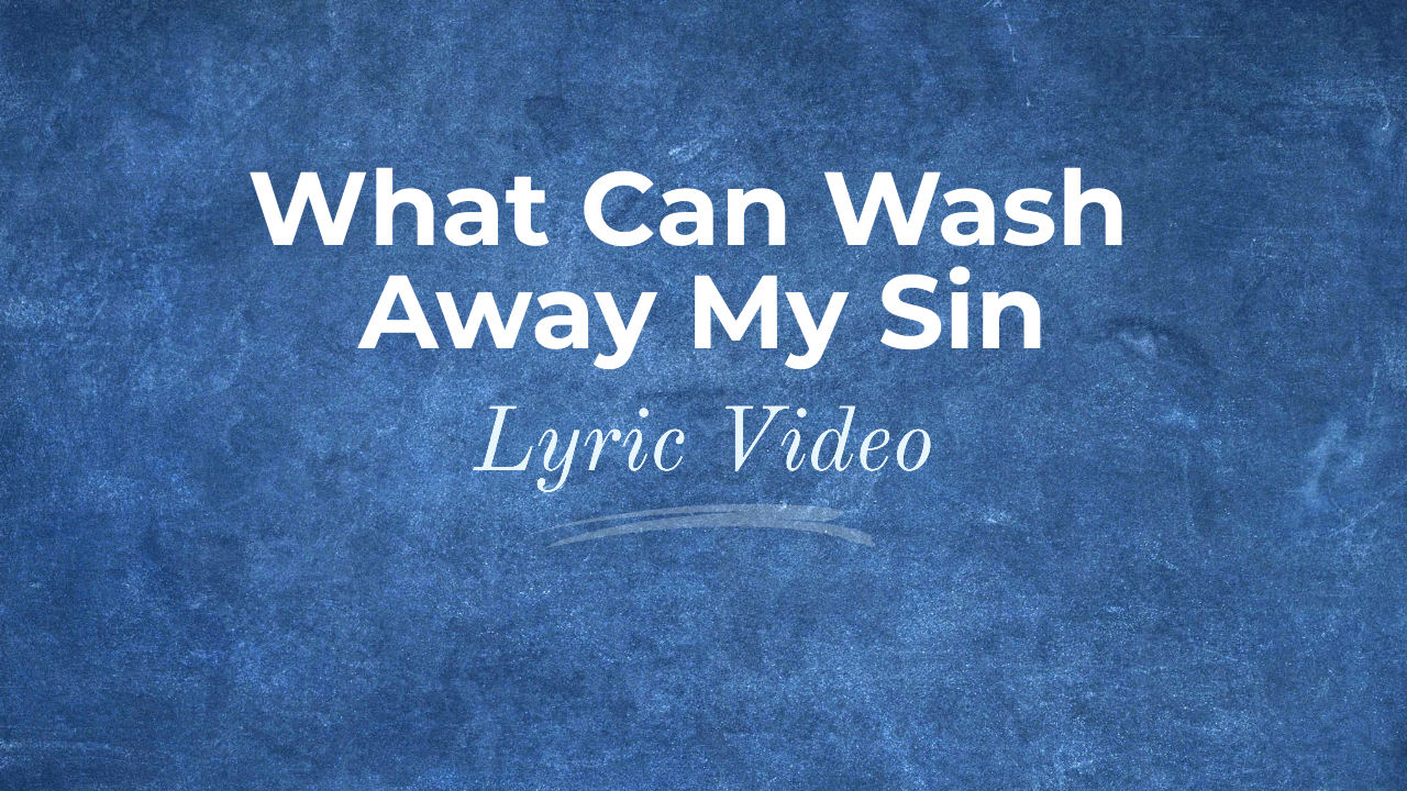 What Can Wash Away My Sin