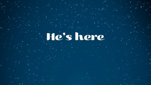 He's Here