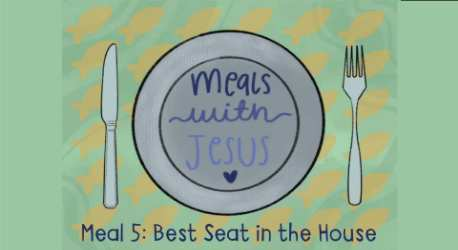 Meals with Jesus: Best Seat in the House