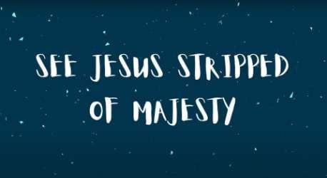 See Jesus Stripped of Majesty