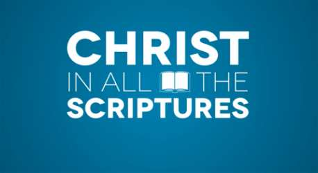 Christ in all the Scriptures Series Intro