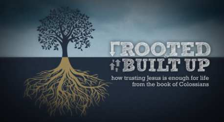 Colossians – Rooted And Built Up – Series Intro